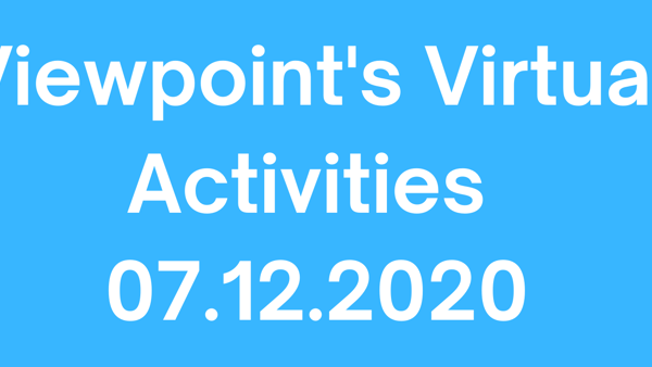 Viewpoint's Virtual Activities Schedule 07.12.2020