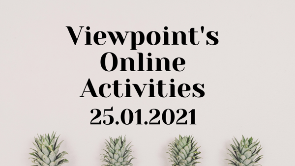 Viewpoints Online Activities - Week Commencing 25.01.2021
