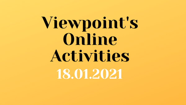 Viewpoints Online Activities - Week Commencing 18.01.2021