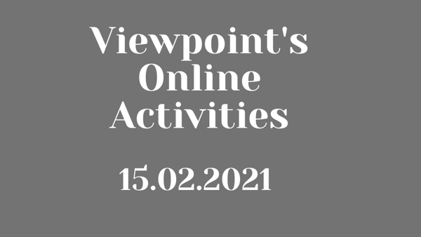 Viewpoint's Weekly Virtual Activities Schedule - 15.02.2021